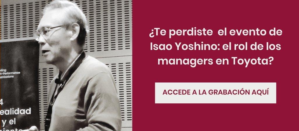 Accede a la grabación de la conferencia de Isao Yopshino: El rol de los Managers en Toyota