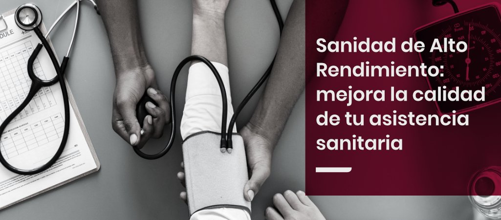 Sanidad de Alto Rendimiento: mejora la calidad de tu asistencia sanitaria