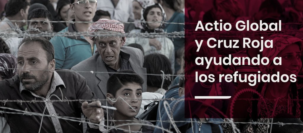 Actio Global y Cruz Roja ayudando a los refugiados de Europa